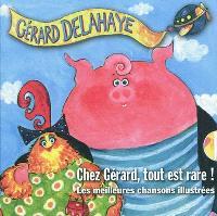 Chez Gérard, tout est rare ! : les meilleures chansons illustrées