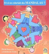 Et si on coloriait des mandalas ? : pour enfants à partir de 5 ans