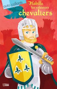 Habille les valeureux chevaliers