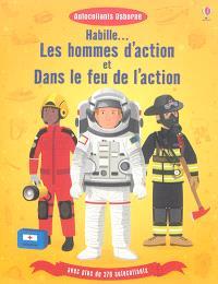 Habille... : Les hommes d'action et Dans le feu de l'action : avec plus de 370 autocollants