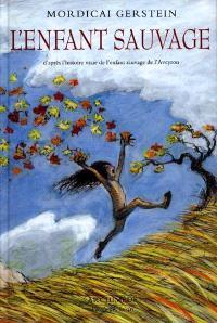 L'enfant sauvage : d'après l'histoire vraie de l'enfant sauvage de l'Aveyron