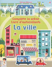 La ville : complète la scène : livre d'autocollants