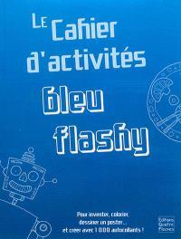 Le cahier d'activités bleu flashy : pour inventer, colorier, dessiner un poster... et créer avec 1.000 autocollants !