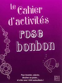 Le cahier d'activités rose bonbon : pour inventer, colorier, dessiner un poster... et créer avec 1.000 autocollants