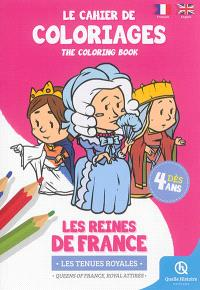 Le cahier de coloriages : les reines de France : les tenues royales = The coloring book : queens of France, royal attires