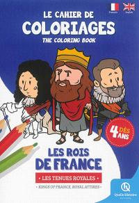 Le cahier de coloriages : les rois de France : les tenues royales = The coloring book : kings of France, royal attires