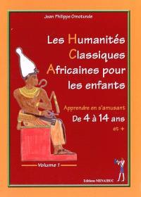 Les humanités classiques africaines pour les enfants : apprendre en s'amusant. Volume 1