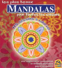 Les plus beaux mandalas pour toutes les saisons : pour augmenter la concentration, se détendre totalement, gagner en stabilité : 113 dessins à colorier