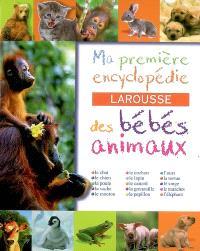 Ma première encyclopédie Larousse des bébés animaux