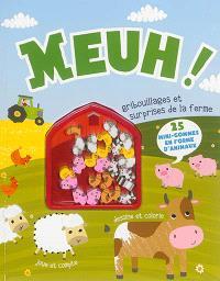 Meuh ! : gribouillages et surprises de la ferme