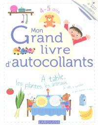 Mon grand livre d'autocollants : à table, les plantes, les animaux, la ville, le quotidien et plein d'univers à coller : 4-5 ans