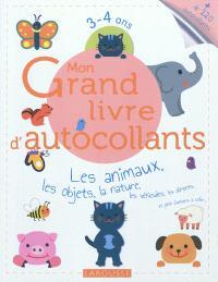 Mon grand livre d'autocollants : les animaux, les objets, la nature, les véhicules, les aliments et plein d'univers à coller... : 3-4 ans