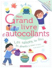 Mon grand livre d'autocollants : les saisons, les fêtes, les aliments, la nature, la maison et plein d'univers à coller... : 3-4 ans