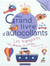 Mon grand livre d'autocollants, 4-5 ans : les transports, les aliments, les animaux, le quotidien, les objets et plein d'univers à coller...