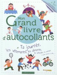 Mon grand livre d'autocollants, 5-6 ans : ta journée, les vêtements, les aliments, les véhicules, les animaux et plein d'univers à coller...