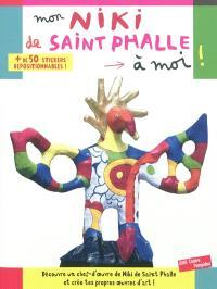 Mon Niki de Saint Phalle à moi ! : découvre un chef-d'oeuvre de Niki de Saint Phalle et crée tes propres oeuvres d'art !