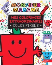 Monsieur Madame : mes coloriages extraordinaires : colos pixels