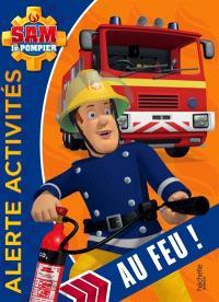 Sam le pompier : alerte activités : au feu !