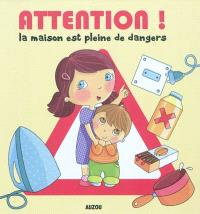 Attention ! : la maison est pleine de dangers
