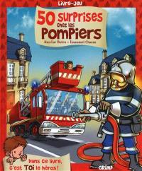 50 surprises chez les pompiers : livre-jeu : dans ce livre, c'est toi le héros !