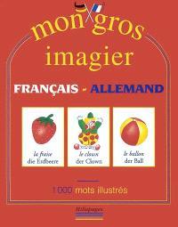 Mon gros imagier français-allemand : 1000 mots illustrés