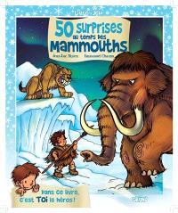 50 surprises au temps des mammouths : livre-jeu : dans ce livre, c'est toi le héros !