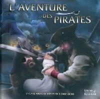 L'aventure des pirates : un livre animé de scènes en 3 dimensions