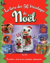Le livre des 50 bricolages de Noël : décorations, cartes de voeux, friandises, déguisements...