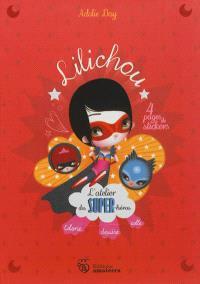 Lilichou : l'atelier des super-héros : colorie, dessine, colle