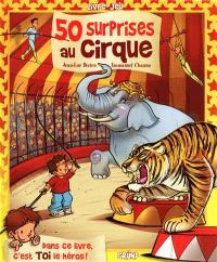 50 surprises au cirque : dans ce livre, c'est toi le héros !
