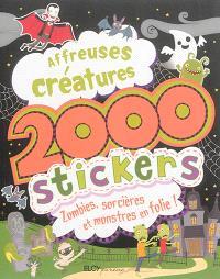 Affreuses créatures : 2.000 stickers : zombies, sorcières et monstres en folie !