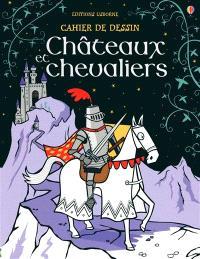 Châteaux et chevaliers : cahier de dessin
