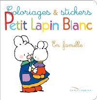 Coloriages et stickers Petit Lapin Blanc : en famille