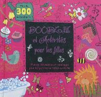 Doodle et activités pour les filles : plus de 100 dessins et coloriages pour les petites artistes en herbe