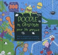 Doodle et activités pour les garçons : plus de 100 dessins et coloriages pour les petits artistes en herbe