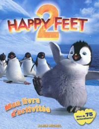 Happy feet 2 : mon livre d'activités