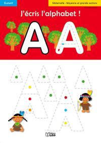 J'écris l'alphabet ! : maternelle, moyenne et grande section