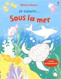 Je colorie... sous la mer : avec autocollants