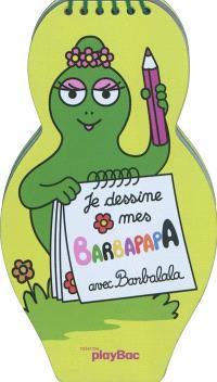 Je dessine mes Barbapapa : avec Barbalala