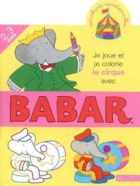 Je joue et je colorie le cirque avec Babar, 2-3 ans