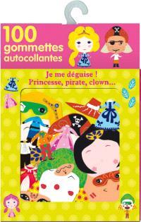 Je me déguise ! : princesse, pirate, clown...