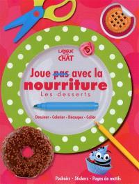 Joue (pas) avec la nourriture : les desserts : dessiner, colorier, découper, coller
