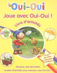 Joue avec Oui-Oui ! : livre d'activités