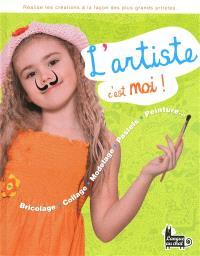 L'artiste, c'est moi ! : bricolage, collage, modelage, pastels, peinture... : réalise tes créations à la façon des plus grands artistes