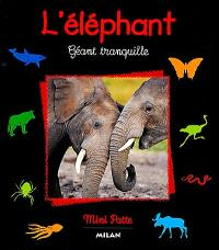 L'éléphant : géant tranquille