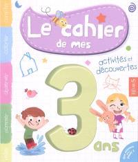 Le cahier de mes 3 ans : activités et découvertes