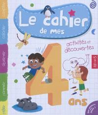 Le cahier de mes 4 ans : activités et découvertes