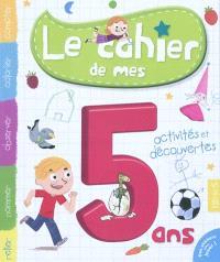 Le cahier de mes 5 ans : activités et découvertes