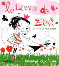 Le livre de Zoé : activités en tous genres : réservé aux filles