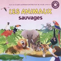Les animaux sauvages : avec un CD audio contenant une histoire et les cris des animaux